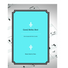 Good, Better, Best (children's song) for vocal solo, unison choir or piano solo